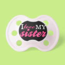 """I Love My Sister"" Pacifier"
