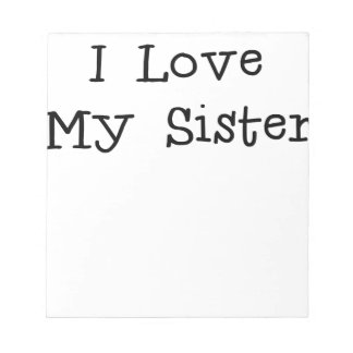 I love my sister.png scratch pads