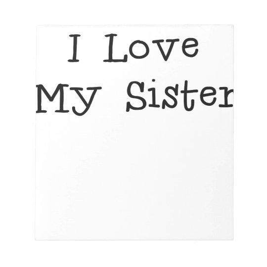I Love My Sisterpng Notepad Zazzlecom