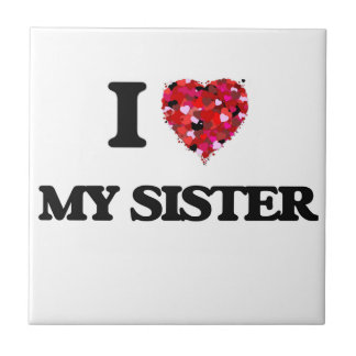 I Love My Sister Small Square Tile