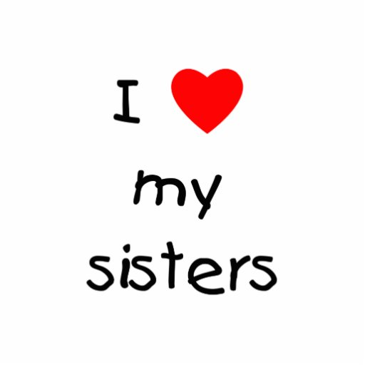 I Love My Sisters Cut Outs Zazzle
