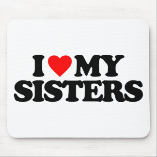 I LOVE MY SISTERS MOUSE PAD