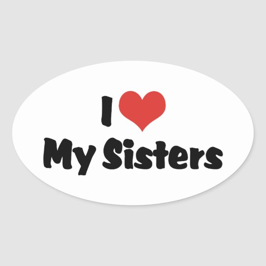 I Love My Sisters Oval Sticker Zazzlecom