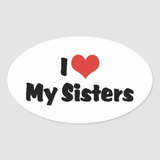 I Love My Sisters Oval Sticker