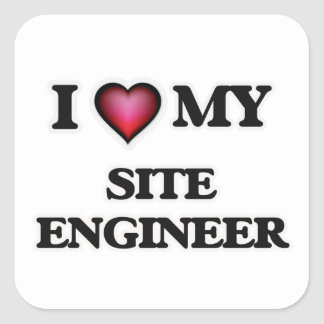I love my Site Engineer Square Sticker
