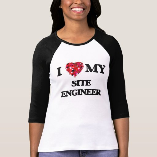 I love my Site Engineer Tees T-Shirt, Hoodie, Sweatshirt