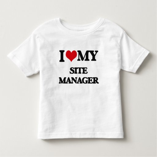 I love my Site Manager Tshirt T-Shirt, Hoodie, Sweatshirt