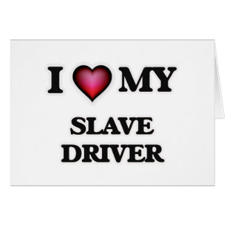 I love my Slave Driver Card
