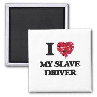 I love My Slave Driver 2 Inch Square Magnet
