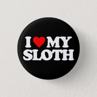 I LOVE MY SLOTH BUTTON