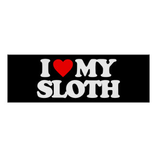 I LOVE MY SLOTH POSTER