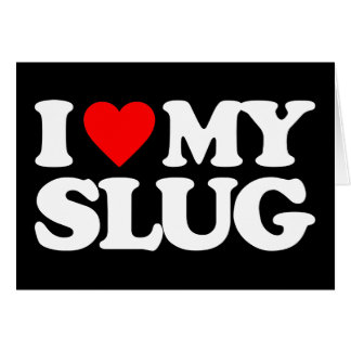 I LOVE MY SLUG CARD
