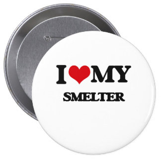 I love my Smelter Pinback Buttons