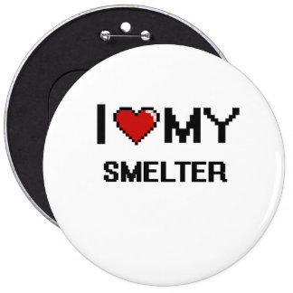 I love my Smelter 6 Inch Round Button
