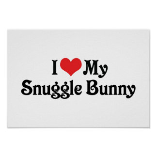 I Love My Snuggle Bunny Posters