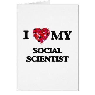 I love my Social Scientist Greeting Card