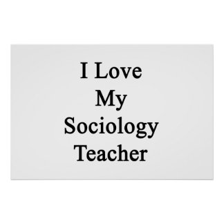 I Love My Sociology Teacher Posters