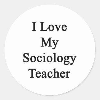 I Love My Sociology Teacher Round Sticker