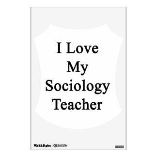 I Love My Sociology Teacher Wall Decals