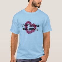 I love my son with autism. T-Shirt
