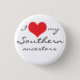 I love my Southern ancestors Pinback Button
