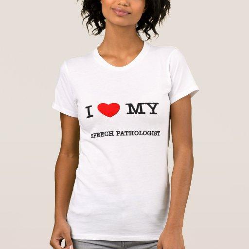 I Love My SPEECH PATHOLOGIST Tshirt