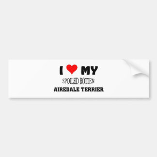 I love my spoiled Rotten Airedale Terrier Bumper Stickers