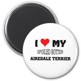 I love my spoiled Rotten Airedale Terrier Magnets