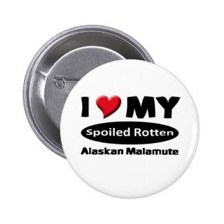 I love my spoiled rotten Alaskan Malamute 2 Inch Round Button