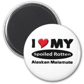 I love my spoiled rotten Alaskan Malamute Fridge Magnets