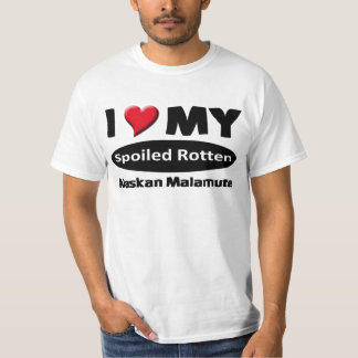 I love my spoiled rotten Alaskan Malamute T-Shirt