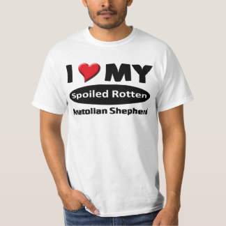 I love my spoiled rotten Anatolian Shepherd T-Shirt