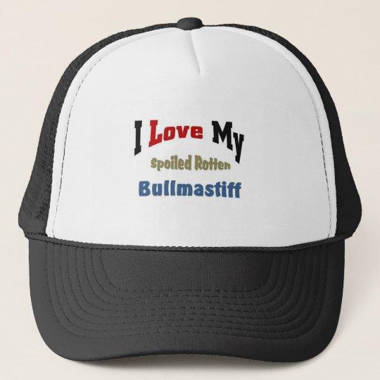I love my spoiled rotten Bullmastiff Trucker Hat