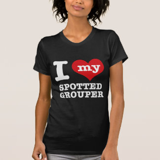 I Love my spotted grouper Shirt