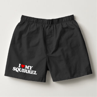 I LOVE MY SQUIRREL BOXERS