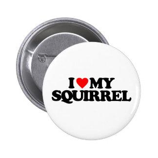 I LOVE MY SQUIRREL PINS