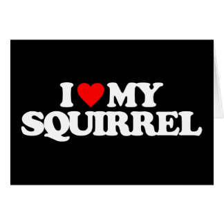 I LOVE MY SQUIRREL CARD