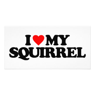 I LOVE MY SQUIRREL PHOTO GREETING CARD