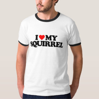 I LOVE MY SQUIRREL T-Shirt