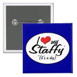 I Love My Staffy (It's a Dog) Pin