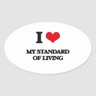 I love My Standard Of Living Oval Stickers