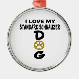 I Love My Standard Schnauzer Dog Designs Metal Ornament