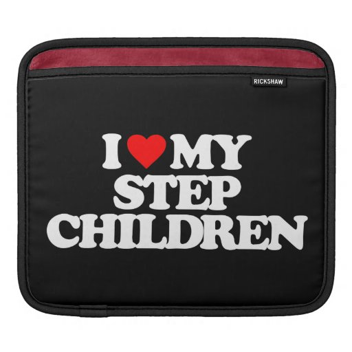 I LOVE MY STEP CHILDREN SLEEVE FOR iPads