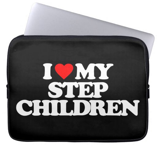 I LOVE MY STEP CHILDREN LAPTOP COMPUTER SLEEVES
