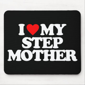 I LOVE MY STEP MOTHER MOUSE PAD