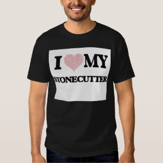 I love my Stonecutter (Heart Made from Words) Tshirts