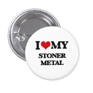 I Love My STONER METAL Pin