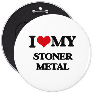 I Love My STONER METAL Buttons
