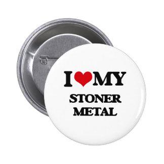 I Love My STONER METAL Button
