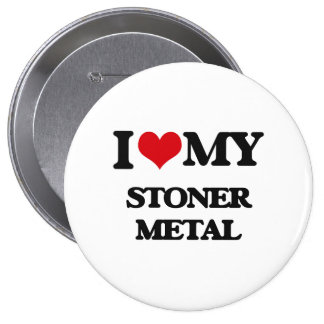I Love My STONER METAL Pins